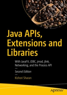 Java APIs, Extensions and Libraries : With JavaFX, JDBC, jmod, jlink, Networking, and the Process API, Paperback / softback Book