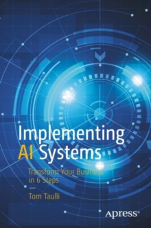 Implementing AI Systems : Transform Your Business in 6 Steps