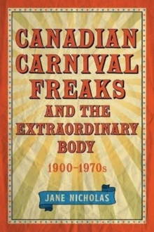 Canadian Carnival Freaks and the Extraordinary Body, 1900-1970s, Hardback Book