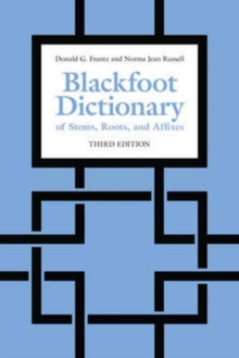 Blackfoot Dictionary of Stems, Roots, and Affixes : Third Edition, Paperback / softback Book
