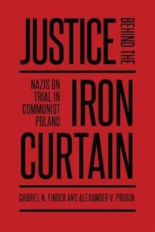Justice Behind the Iron Curtain : Nazis on Trial in Communist Poland, Paperback / softback Book