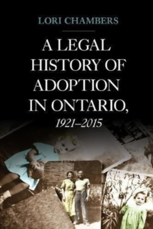 A Legal History of Adoption in Ontario, 1921-2015, Paperback / softback Book