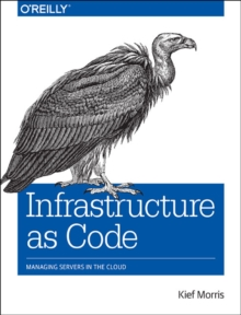 Infrastructure as Code : Managing Servers in the Cloud, Paperback Book