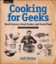 Cooking for Geeks : Real Science, Great Cooks, and Good Food, Paperback Book