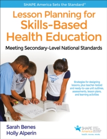Lesson Planning for Skills-Based Health Education : Meeting Secondary-Level National Standards, Paperback / softback Book