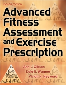Advanced Fitness Assessment and Exercise Prescription, Hardback Book