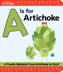 A Is for Artichoke : A Foodie Alphabet from Artichoke to Zest