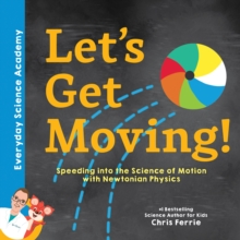 Let's Get Moving! : Speeding into the Science of Motion with Newtonian Physics, Hardback Book