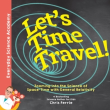 Let's Time Travel! : Zooming into the Science of Space-Time with General Relativity