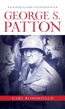 George S. Patton : On Guts, Glory, and Winning, Hardback Book