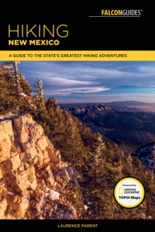 Hiking New Mexico : A Guide to the State's Greatest Hiking Adventures, Paperback / softback Book