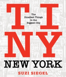 Tiny New York : The Smallest Things in the Biggest City, Hardback Book