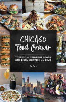 Chicago Food Crawls : Touring the Neighborhoods One Bite & Libation at a Time, Paperback / softback Book
