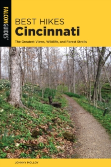 Best Hikes Cincinnati : The Greatest Views, Wildlife, and Forest Strolls, Paperback / softback Book