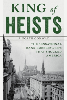 King of Heists : The Sensational Bank Robbery of 1878 That Shocked America, Paperback / softback Book