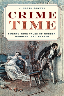 Crime Time : Twenty True Tales of Murder, Madness and Mayhem