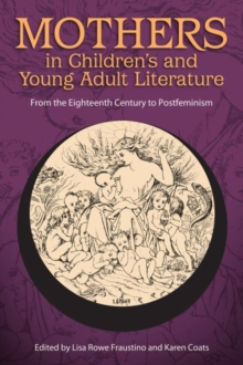 Mothers in Children's and Young Adult Literature : From the Eighteenth Century to Postfeminism, Paperback / softback Book