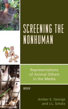 Screening the Nonhuman : Representations of Animal Others in the Media, Hardback Book