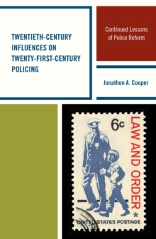 Twentieth-Century Influences on Twenty-First-Century Policing : Continued Lessons of Police Reform, Paperback / softback Book
