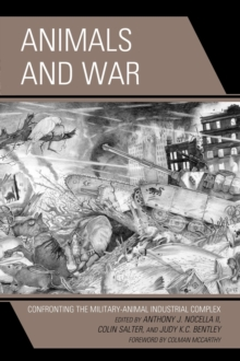 Animals and War : Confronting the Military-Animal Industrial Complex, Paperback / softback Book