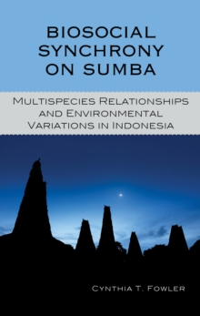 Biosocial Synchrony on Sumba : Multispecies Relationships and Environmental Variations in Indonesia, Hardback Book