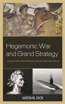Hegemonic War and Grand Strategy : Ludwig Dehio, World History, and the American Future, Hardback Book