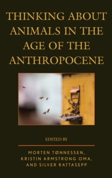 Thinking About Animals in the Age of the Anthropocene, Hardback Book
