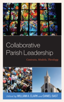 Collaborative Parish Leadership : Contexts, Models, Theology, Hardback Book