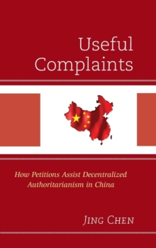 Useful Complaints : How Petitions Assist Decentralized Authoritarianism in China, Hardback Book