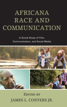Africana Race and Communication : A Social Study of Film, Communication, and Social Media, Hardback Book