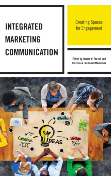 Integrated Marketing Communication : Creating Spaces for Engagement, Hardback Book