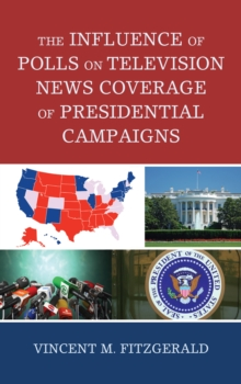 The Influence of Polls on Television News Coverage of Presidential Campaigns, Hardback Book