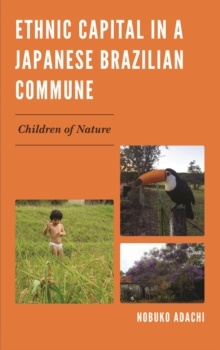 Ethnic Capital in a Japanese Brazilian Commune : Children of Nature, Hardback Book