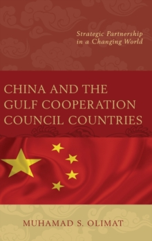 China and the Gulf Cooperation Council Countries : Strategic Partnership in a Changing World, Hardback Book
