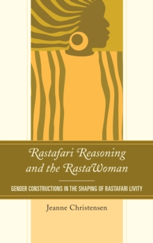 Rastafari Reasoning and the RastaWoman : Gender Constructions in the Shaping of Rastafari Livity, Paperback / softback Book
