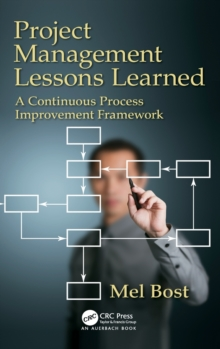 Project Management Lessons Learned : A Continuous Process Improvement Framework, Hardback Book