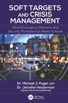 Soft Targets and Crisis Management : What Emergency Planners and Security Professionals Need to Know, Hardback Book