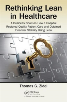 Rethinking Lean in Healthcare : A Business Novel on How a Hospital Restored Quality Patient Care and Obtained Financial Stability Using Lean, Paperback / softback Book