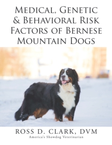 Medical, Genetic & Behavioral Risk Factors of Bernese Mountain Dogs, EPUB eBook
