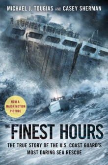 The Finest Hours : The True Story of the U.S. Coast Guard's Most Daring Sea Rescue, Paperback Book