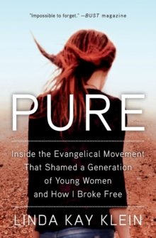 Pure : Inside the Evangelical Movement That Shamed a Generation of Young Women and How I Broke Free, Paperback / softback Book
