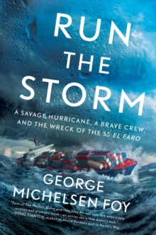 Run the Storm : A Savage Hurricane, a Brave Crew, and the Wreck of the SS El Faro, Hardback Book