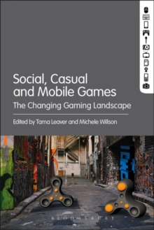 Social, Casual and Mobile Games : The Changing Gaming Landscape, Paperback / softback Book