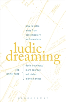 Ludic Dreaming : How to Listen Away from Contemporary Technoculture, Paperback / softback Book