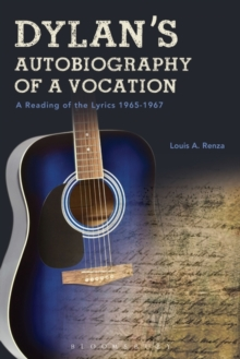 Dylan's Autobiography of a Vocation : A Reading of the Lyrics 1965-1967, Hardback Book