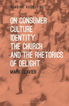 On Consumer Culture, Identity, the Church and the Rhetorics of Delight, Paperback / softback Book