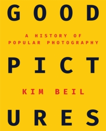 Good Pictures : A History of Popular Photography, Paperback / softback Book