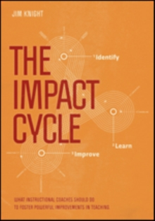 The Impact Cycle : What Instructional Coaches Should Do to Foster Powerful Improvements in Teaching, Paperback / softback Book