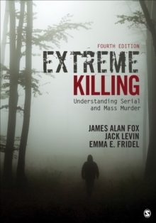 Extreme Killing : Understanding Serial and Mass Murder, Paperback / softback Book