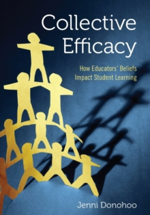 Collective Efficacy : How Educators' Beliefs Impact Student Learning, Paperback / softback Book